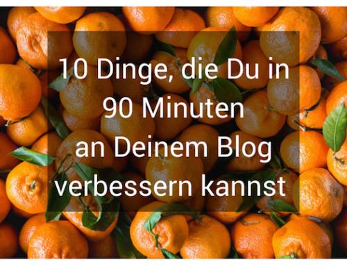 10 Dinge, die Du in 90 Minuten an Deinem Blog verbessern kannst