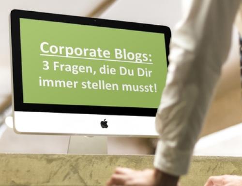 Corporate Blogs: 3 Fragen, die Du immer stellen musst!