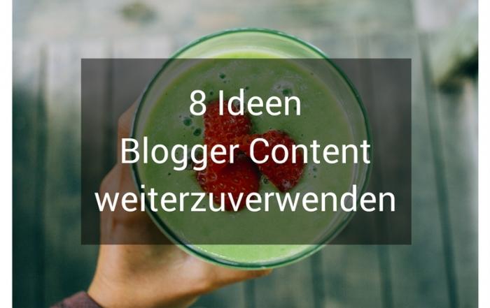 8 Ideen Blogger Content weiterzuverwenden